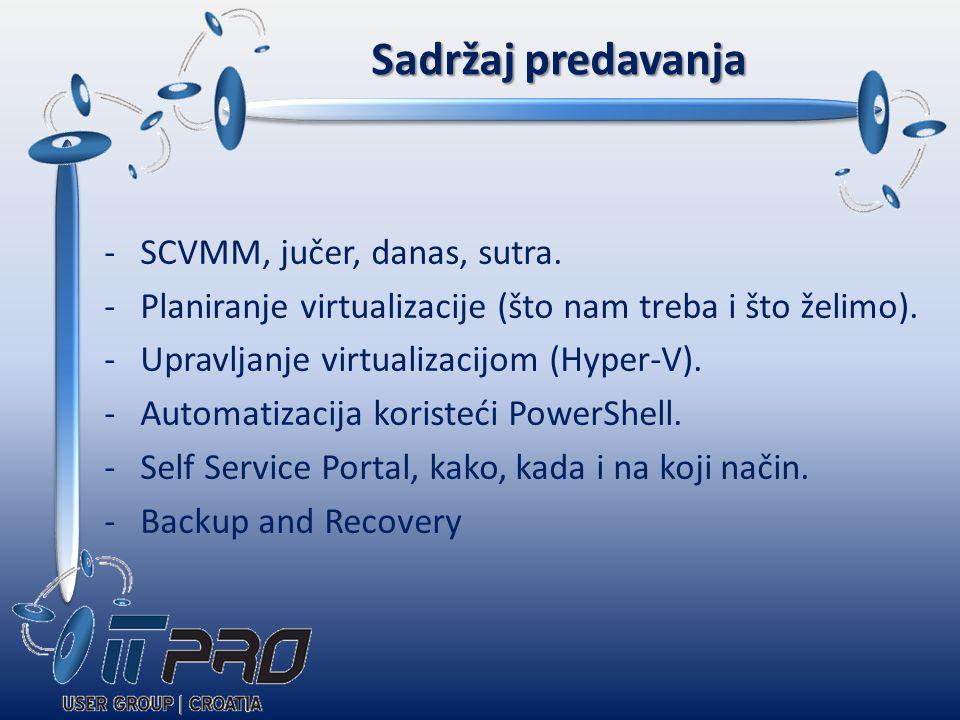 Sadržaj predavanja -SCVMM, jučer, danas, sutra. -Planiranje virtualizacije (što nam treba i što želimo). -Upravljanje virtualizacijom (Hyper-V). -Auto