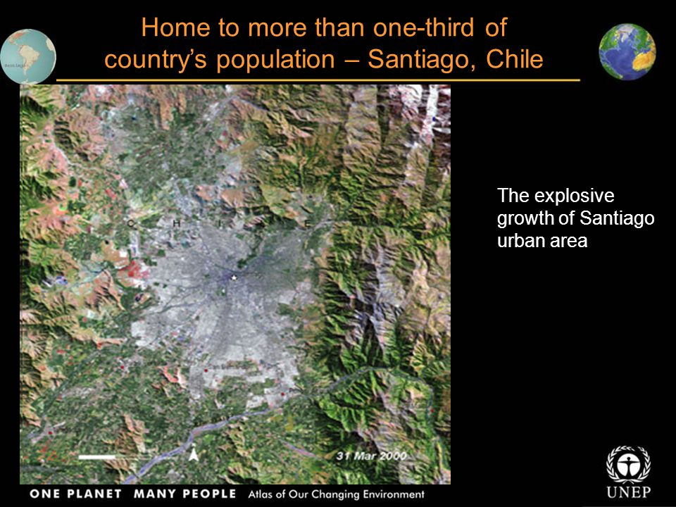 Home to more than one-third of country's population – Santiago, Chile The explosive growth of Santiago urban area