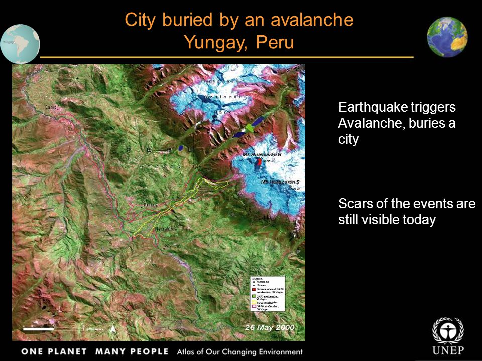 City buried by an avalanche Yungay, Peru Earthquake triggers Avalanche, buries a city Scars of the events are still visible today