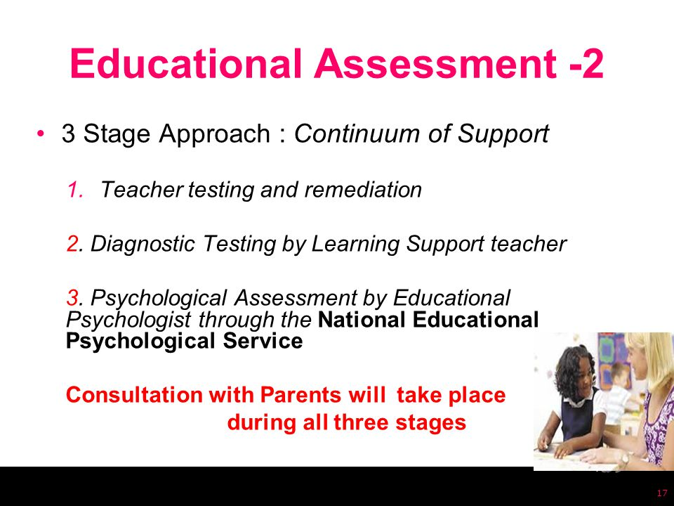 Educational Assessment -2 3 Stage Approach : Continuum of Support 1.Teacher testing and remediation 2.