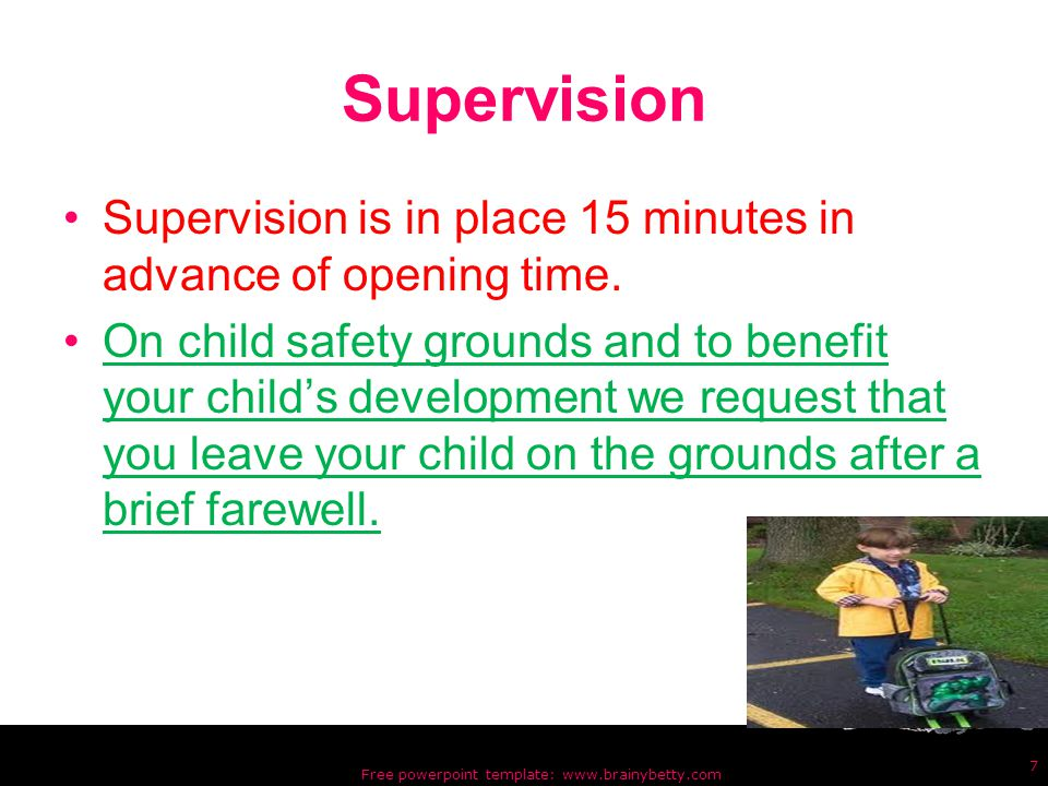 Supervision Supervision is in place 15 minutes in advance of opening time.