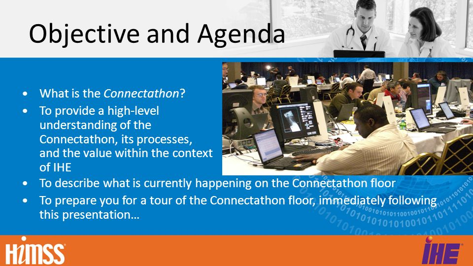 Connectathon Tour You will be led by docents There will be 4 stopping points , illustrating different aspects of the Connectathon – Vendors describing what is going on now – Vendors describing how are we implementing the HITSP interoperability specifications using IHE – Vendors, describing how the infrastructure components are established and managed – Technical Project Managers, describing how the Connectathon is organized and managed Feel free to observe and listen, but respect the effort that is underway and refrain from disrupting the engineers at work!