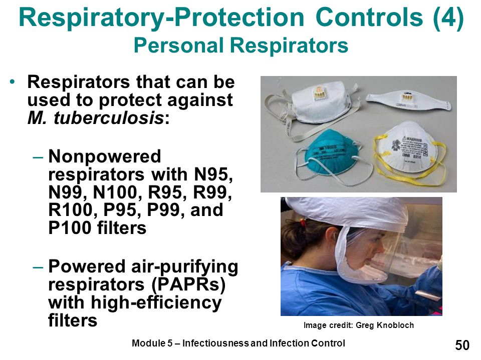Module 5 – Infectiousness and Infection Control 50 Respiratory-Protection Controls (4) Personal Respirators Respirators that can be used to protect ag