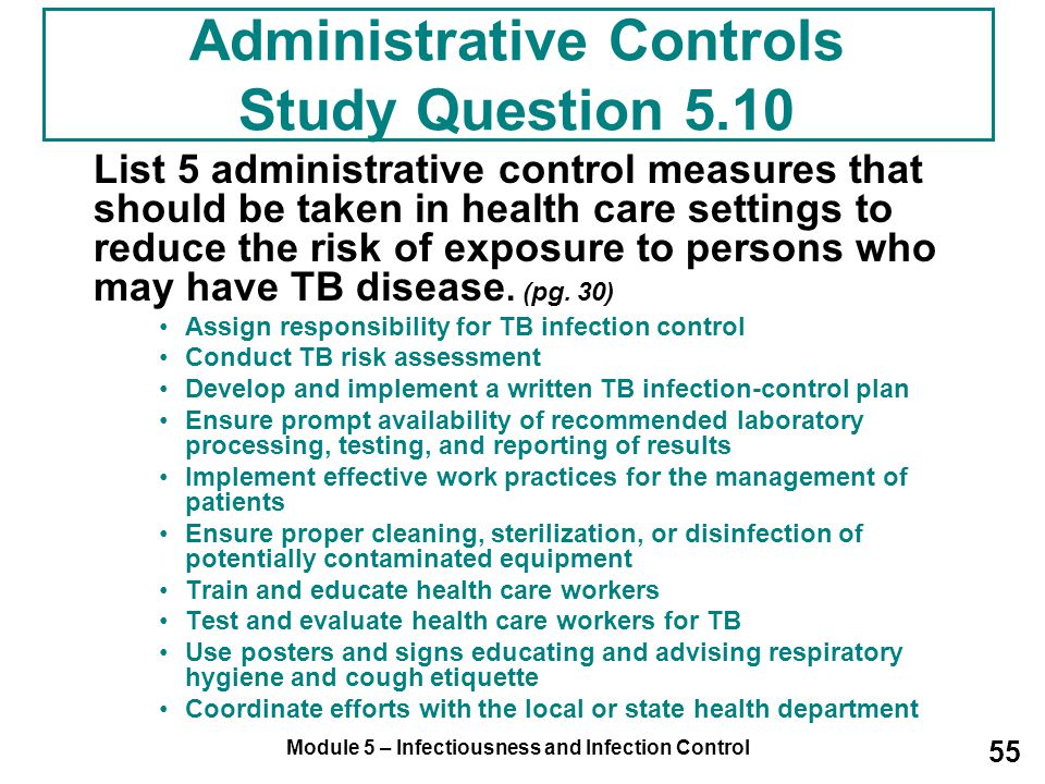 Module 5 – Infectiousness and Infection Control 55 Administrative Controls Study Question 5.10 List 5 administrative control measures that should be t