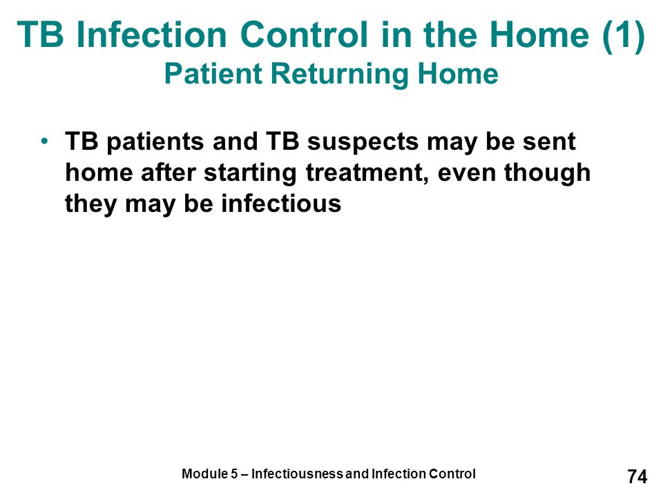 Module 5 – Infectiousness and Infection Control 74 TB Infection Control in the Home (1) Patient Returning Home TB patients and TB suspects may be sent
