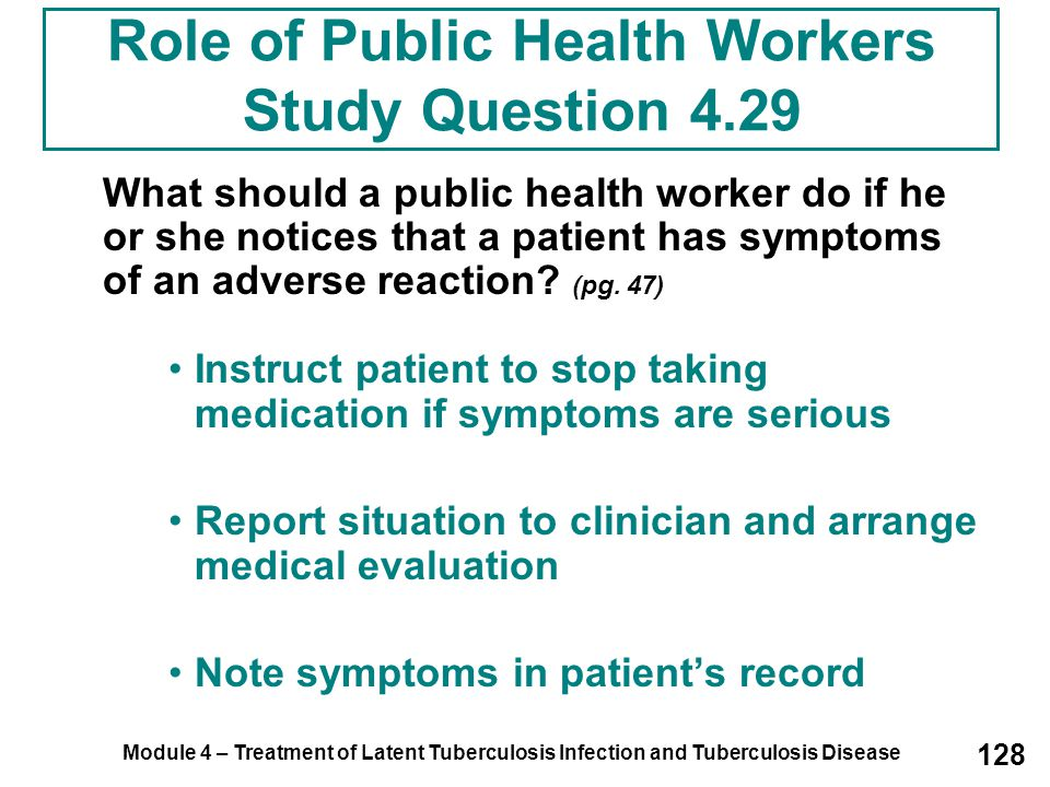 Module 4 – Treatment of Latent Tuberculosis Infection and Tuberculosis Disease 128 What should a public health worker do if he or she notices that a p