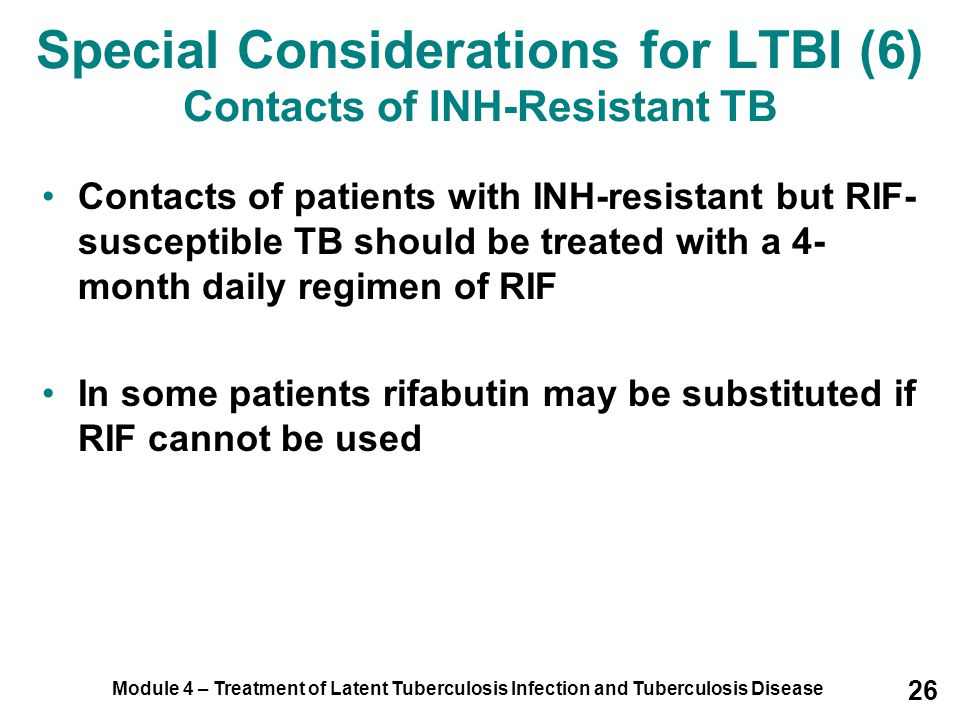 Module 4 – Treatment of Latent Tuberculosis Infection and Tuberculosis Disease 26 Special Considerations for LTBI (6) Contacts of INH-Resistant TB Con