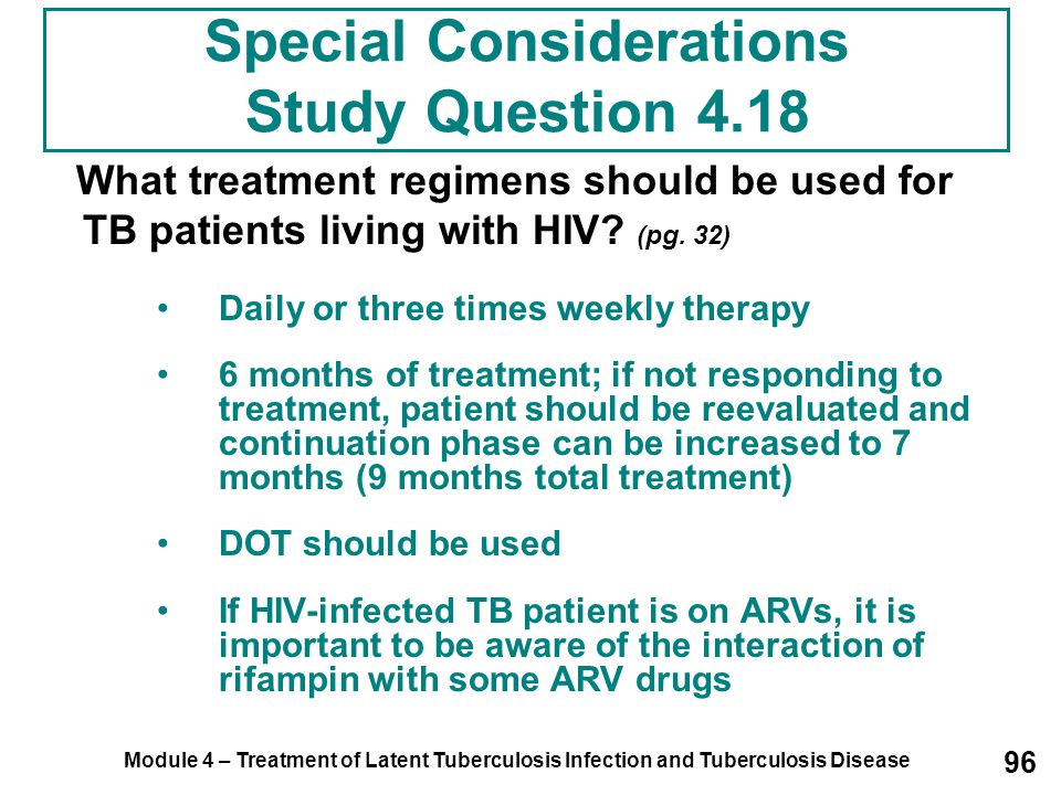 Module 4 – Treatment of Latent Tuberculosis Infection and Tuberculosis Disease 96 Special Considerations Study Question 4.18 What treatment regimens s