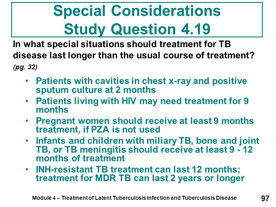 Module 4 – Treatment of Latent Tuberculosis Infection and Tuberculosis Disease 97 Special Considerations Study Question 4.19 In what special situation
