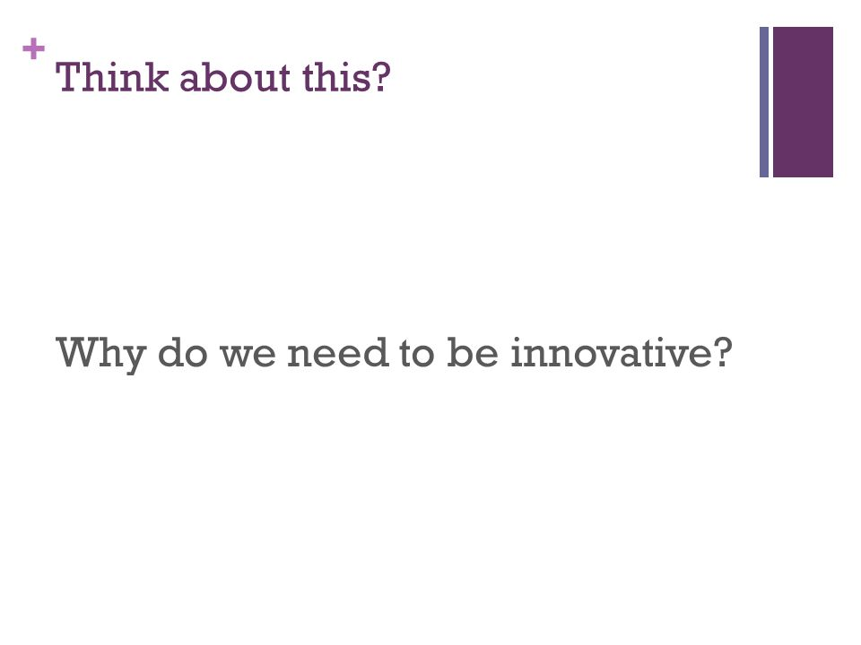 + What does Innovation really mean.Google offers 38,000,000 definitions; 1.