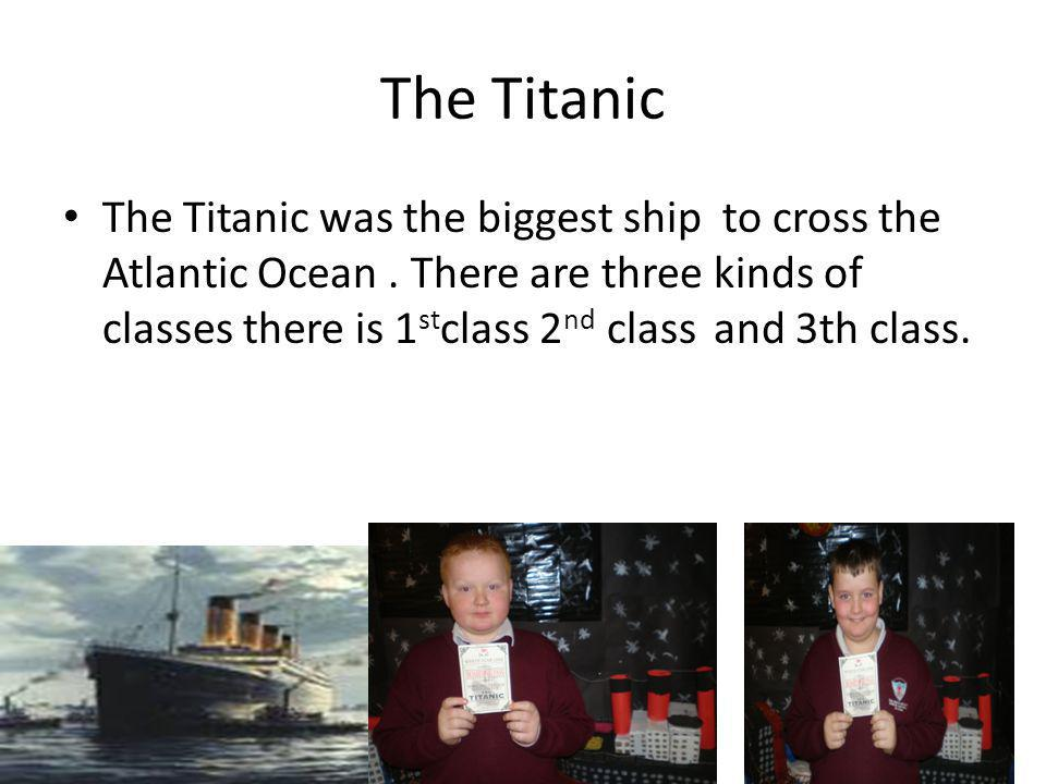 Titanic The Titanic was a very large Ocean liner.