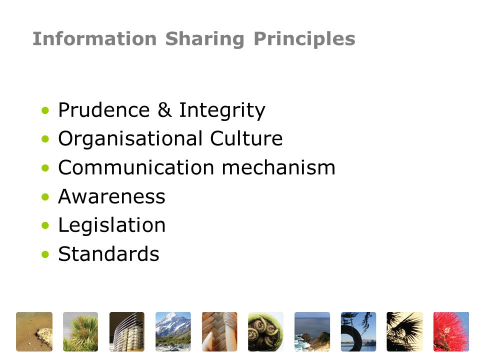 Information Sharing Principles Prudence & Integrity Organisational Culture Communication mechanism Awareness Legislation Standards
