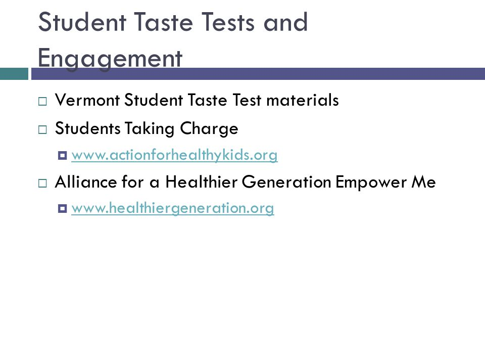 Student Taste Tests and Engagement  Vermont Student Taste Test materials  Students Taking Charge       Alliance for a Healthier Generation Empower Me 