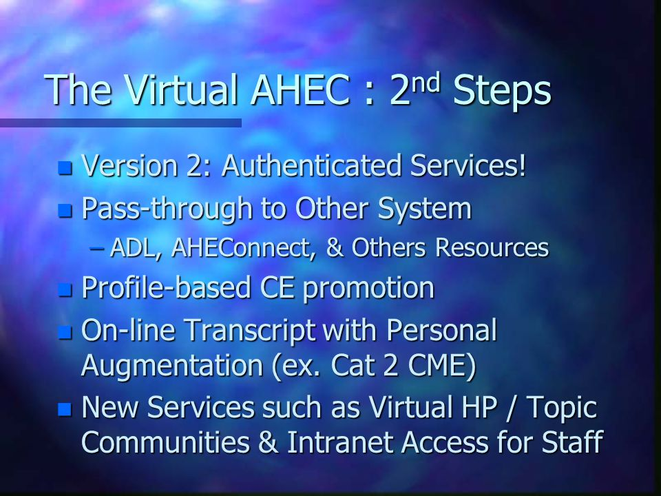 The Virtual AHEC : 2 nd Steps n Version 2: Authenticated Services.
