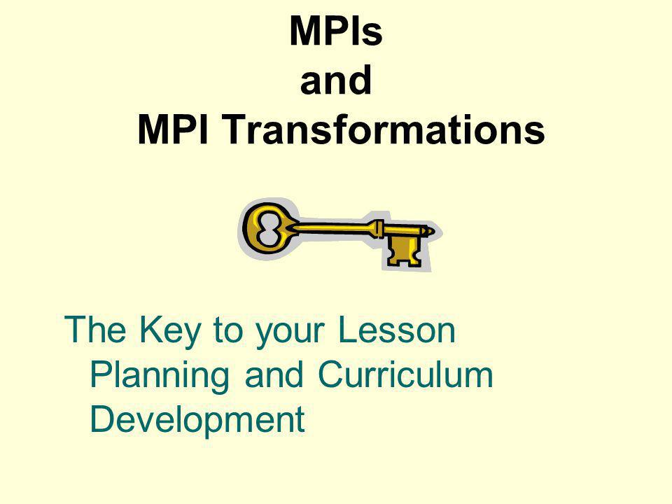 MPIs and MPI Transformations The Key to your Lesson Planning and Curriculum Development