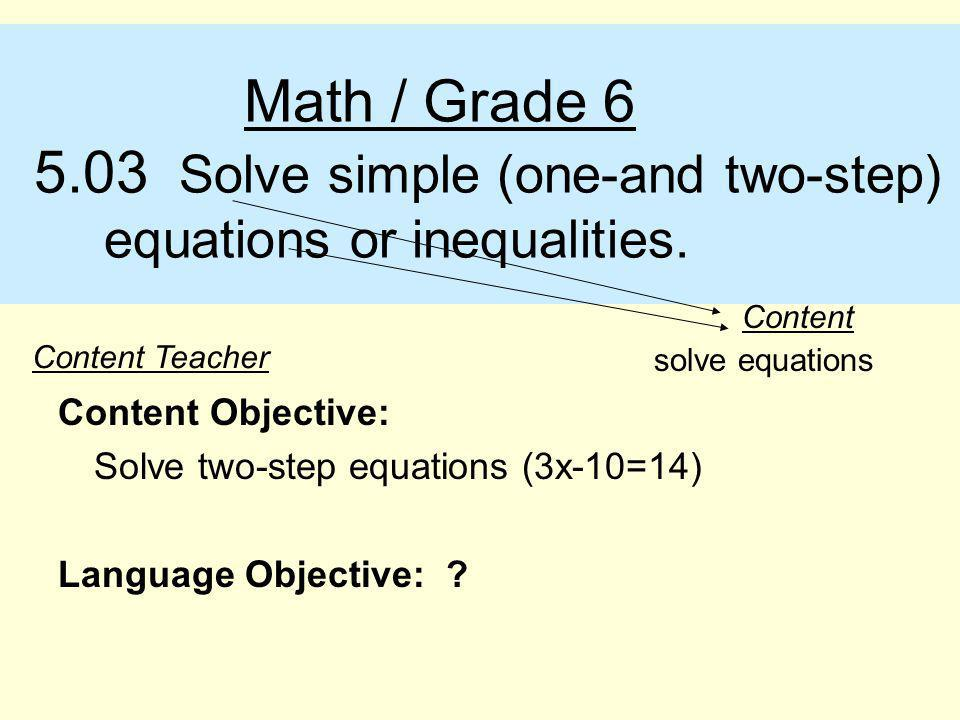 Math / Grade 6 5.03 Solve simple (one-and two-step) equations or inequalities.