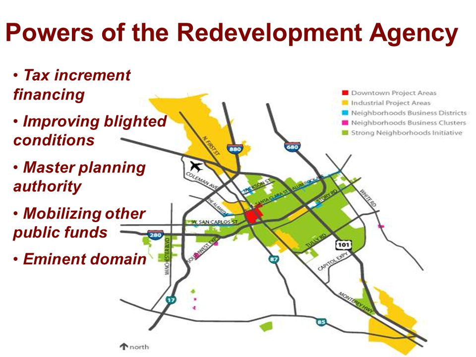 Powers of the Redevelopment Agency Tax increment financing Improving blighted conditions Master planning authority Mobilizing other public funds Eminent domain