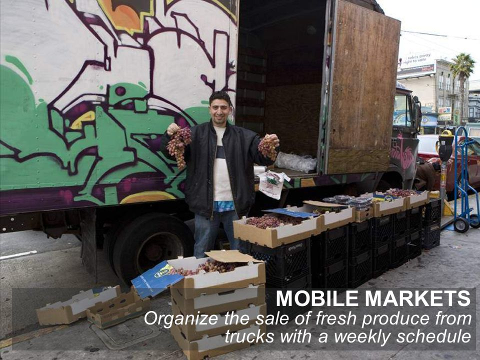 MOBILE MARKETS Organize the sale of fresh produce from trucks with a weekly schedule
