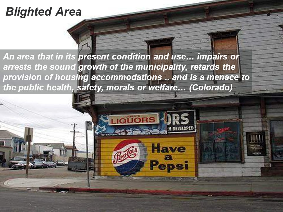 An area that in its present condition and use… impairs or arrests the sound growth of the municipality, retards the provision of housing accommodations..