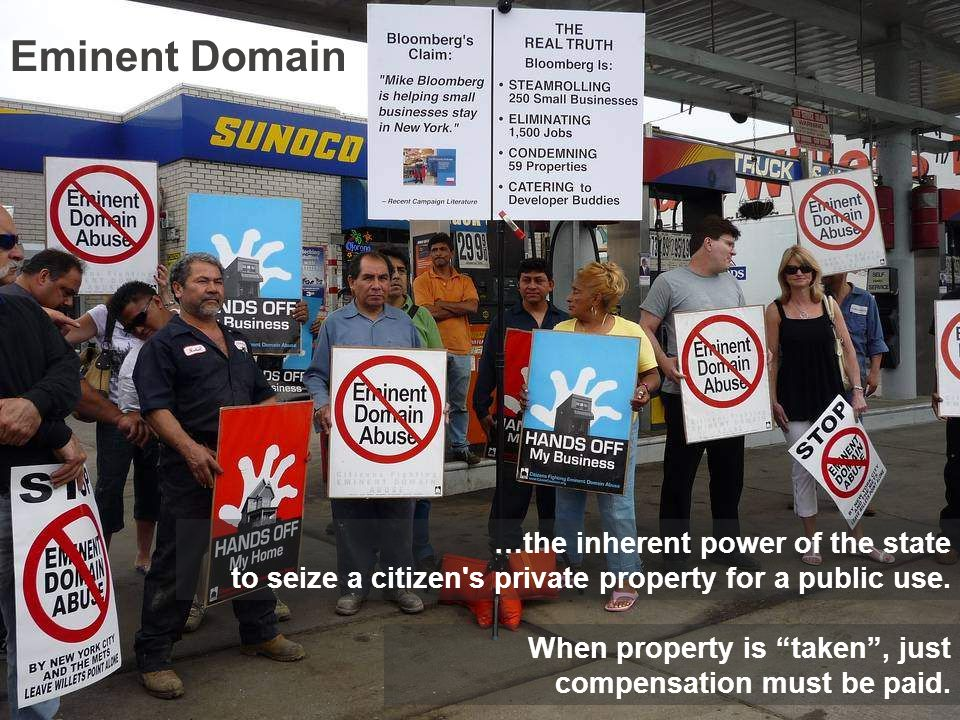 Eminent Domain …the inherent power of the state to seize a citizen s private property for a public use.