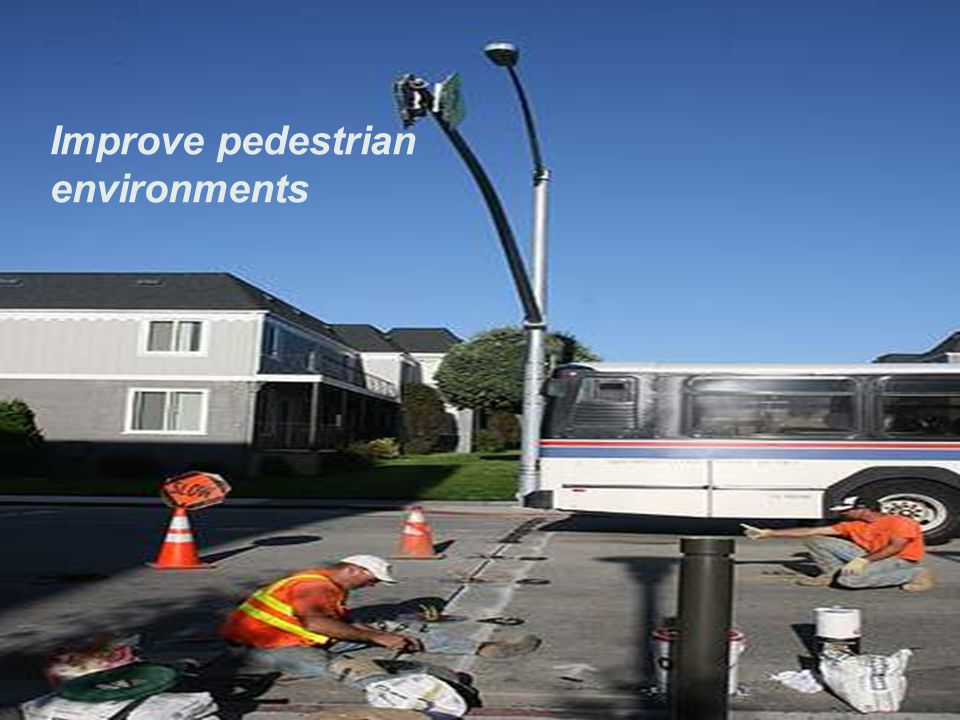 Improve pedestrian environments