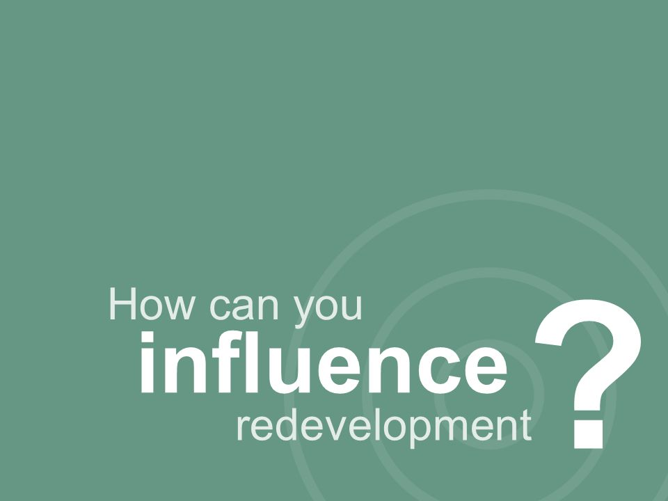 How can you influence ? redevelopment