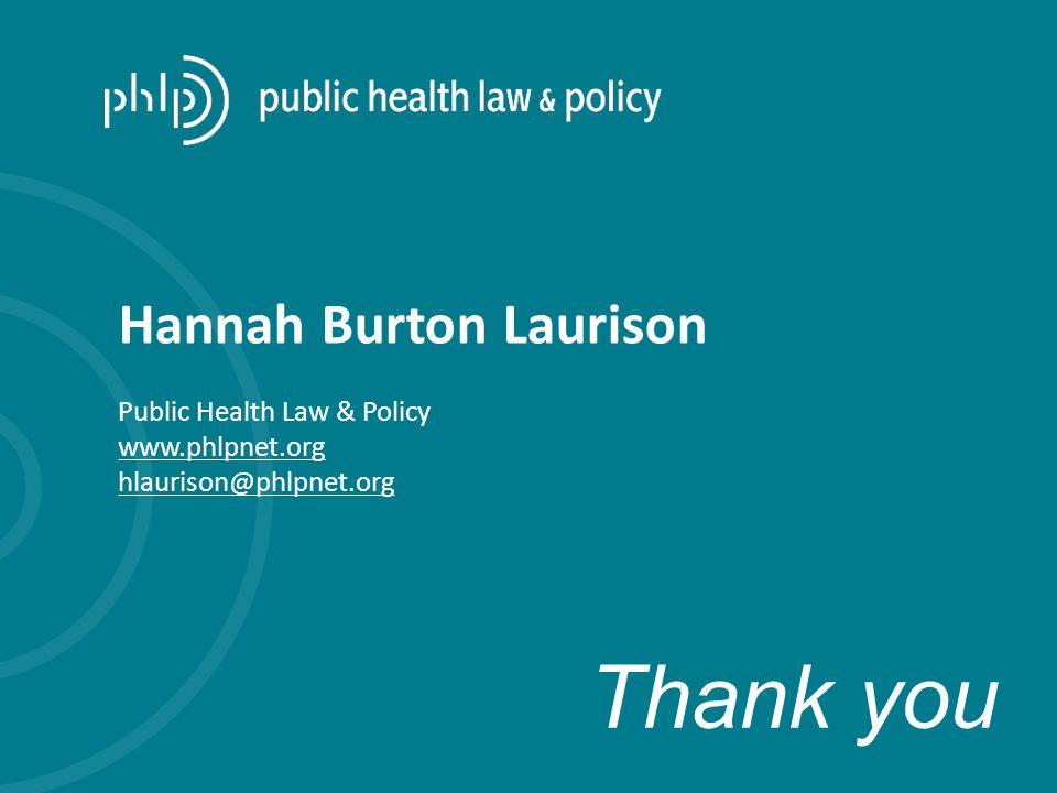 Hannah Burton Laurison Public Health Law & Policy www.phlpnet.org hlaurison@phlpnet.org Thank you