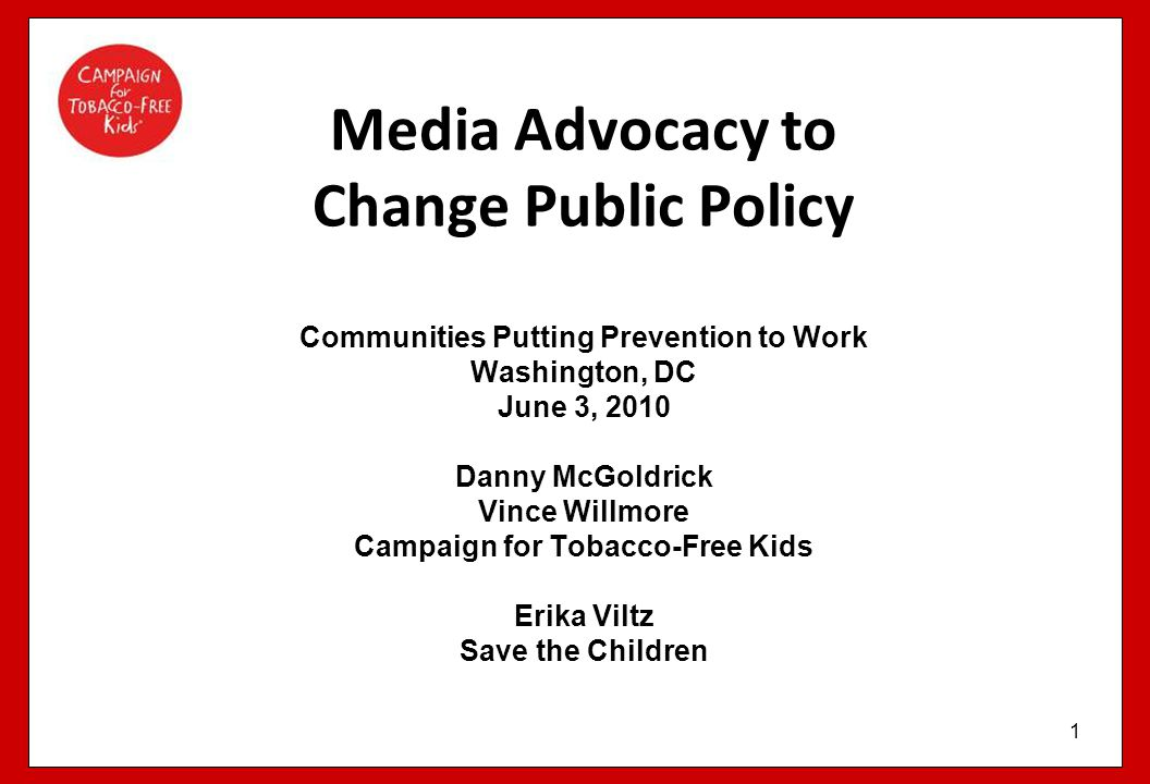 1 Media Advocacy to Change Public Policy Communities Putting Prevention to Work Washington, DC June 3, 2010 Danny McGoldrick Vince Willmore Campaign f