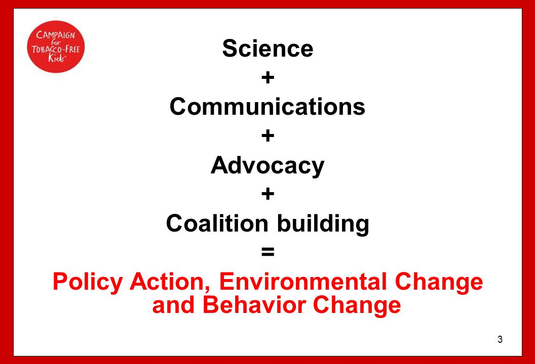 3 Science + Communications + Advocacy + Coalition building = Policy Action, Environmental Change and Behavior Change