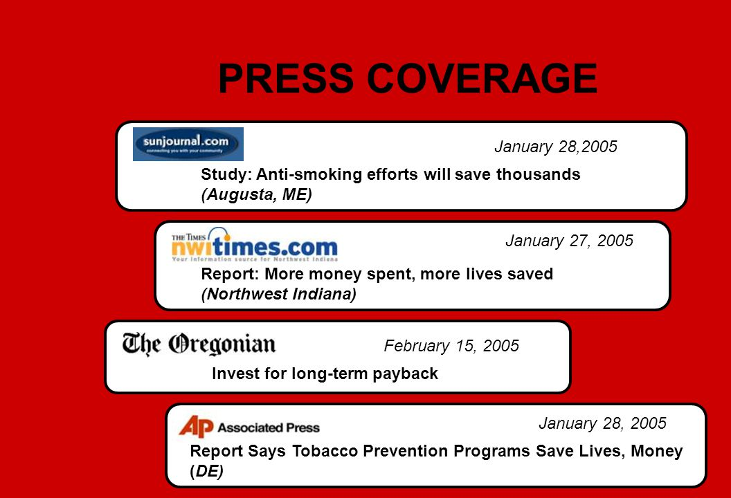 Study: Anti-smoking efforts will save thousands (Augusta, ME) Report: More money spent, more lives saved (Northwest Indiana) Invest for long-term payb