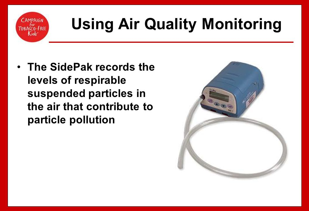 The SidePak records the levels of respirable suspended particles in the air that contribute to particle pollution Using Air Quality Monitoring