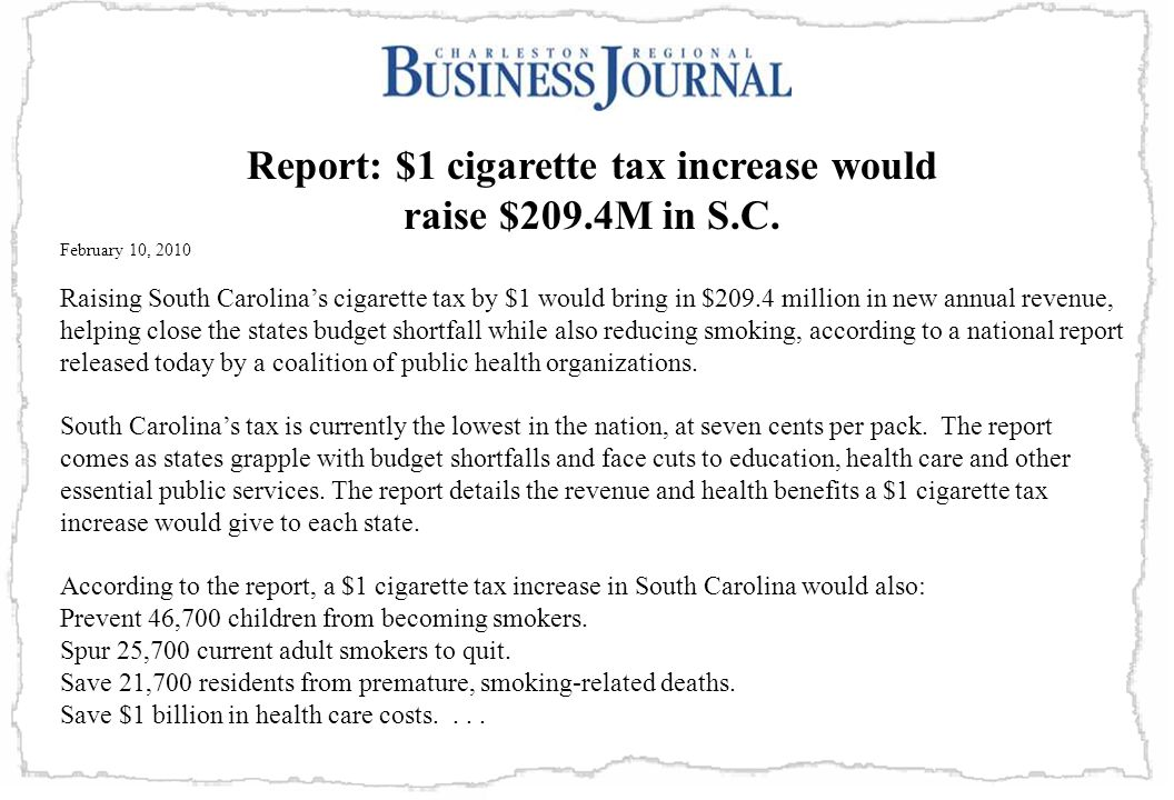 74 Report: $1 cigarette tax increase would raise $209.4M in S.C. February 10, 2010 Raising South Carolina's cigarette tax by $1 would bring in $209.4