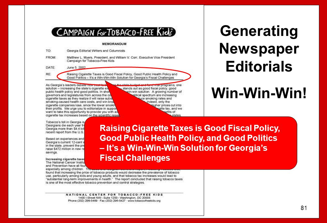 81 Generating Newspaper Editorials Win-Win-Win! Raising Cigarette Taxes is Good Fiscal Policy, Good Public Health Policy, and Good Politics – It's a W