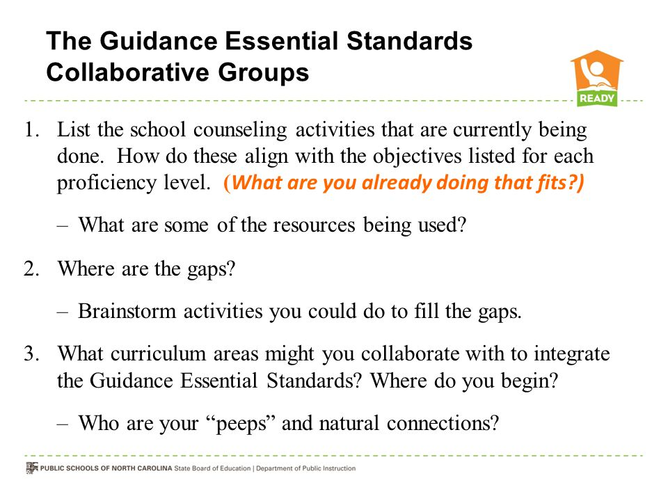 The Guidance Essential Standards Collaborative Groups 1.List the school counseling activities that are currently being done.