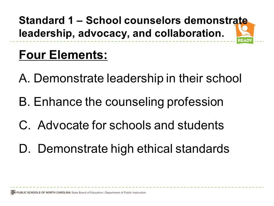 Standard 1 – School counselors demonstrate leadership, advocacy, and collaboration.