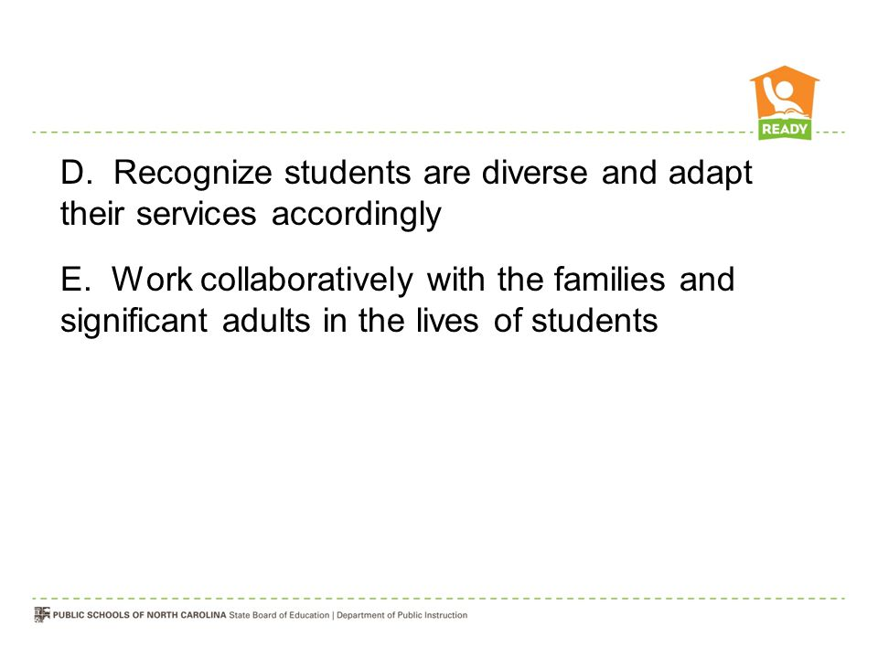 D.Recognize students are diverse and adapt their services accordingly E.