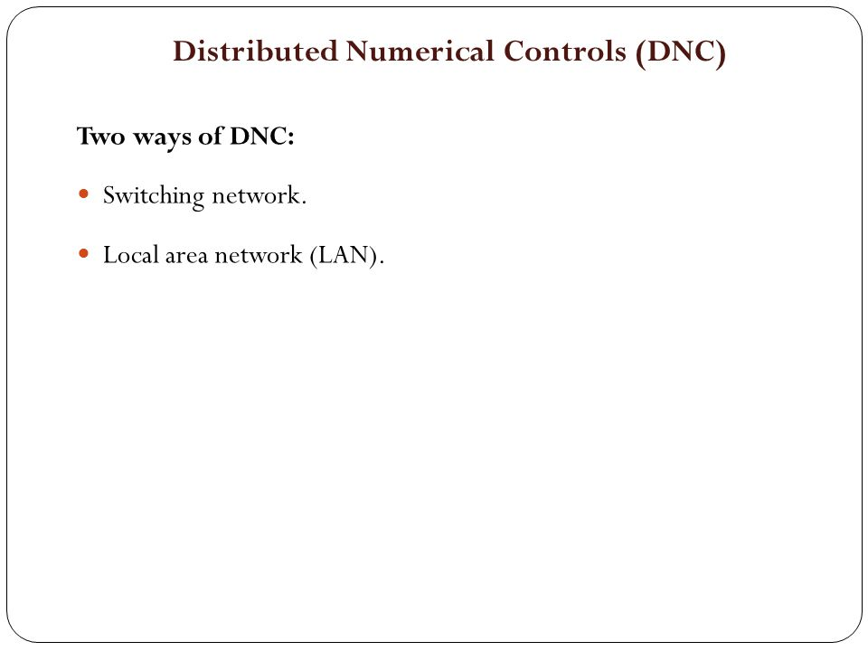 Two ways of DNC: Switching network. Local area network (LAN). Distributed Numerical Controls (DNC)