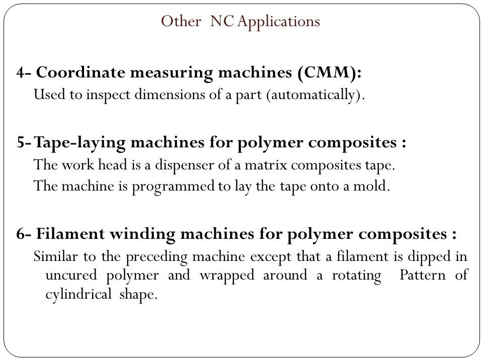 4- Coordinate measuring machines (CMM): Used to inspect dimensions of a part (automatically). 5- Tape-laying machines for polymer composites : The wor
