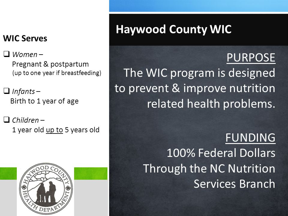 PURPOSE The WIC program is designed to prevent & improve nutrition related health problems.