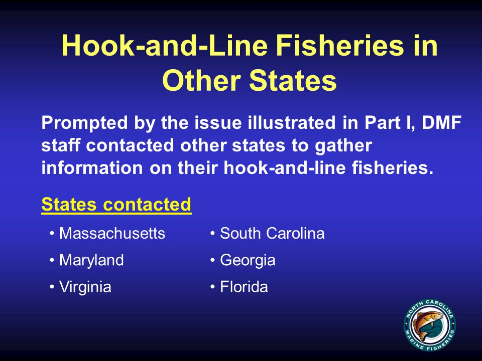 Hook-and-Line Fisheries in Other States Prompted by the issue illustrated in Part I, DMF staff contacted other states to gather information on their hook-and-line fisheries.