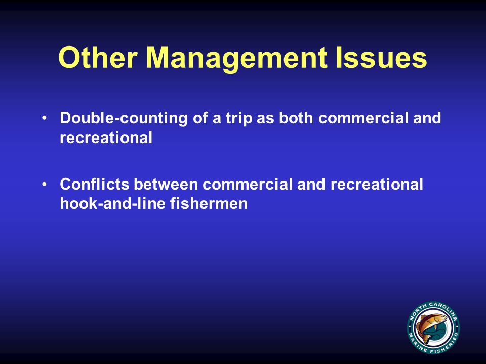 Other Management Issues Double-counting of a trip as both commercial and recreational Conflicts between commercial and recreational hook-and-line fishermen