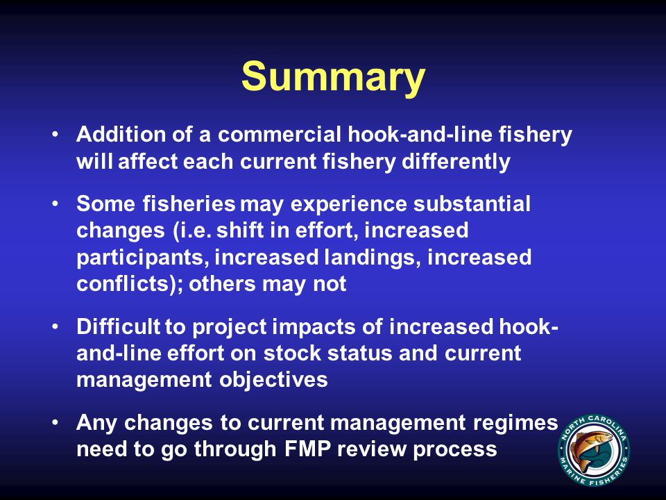 Summary Addition of a commercial hook-and-line fishery will affect each current fishery differently Some fisheries may experience substantial changes (i.e.