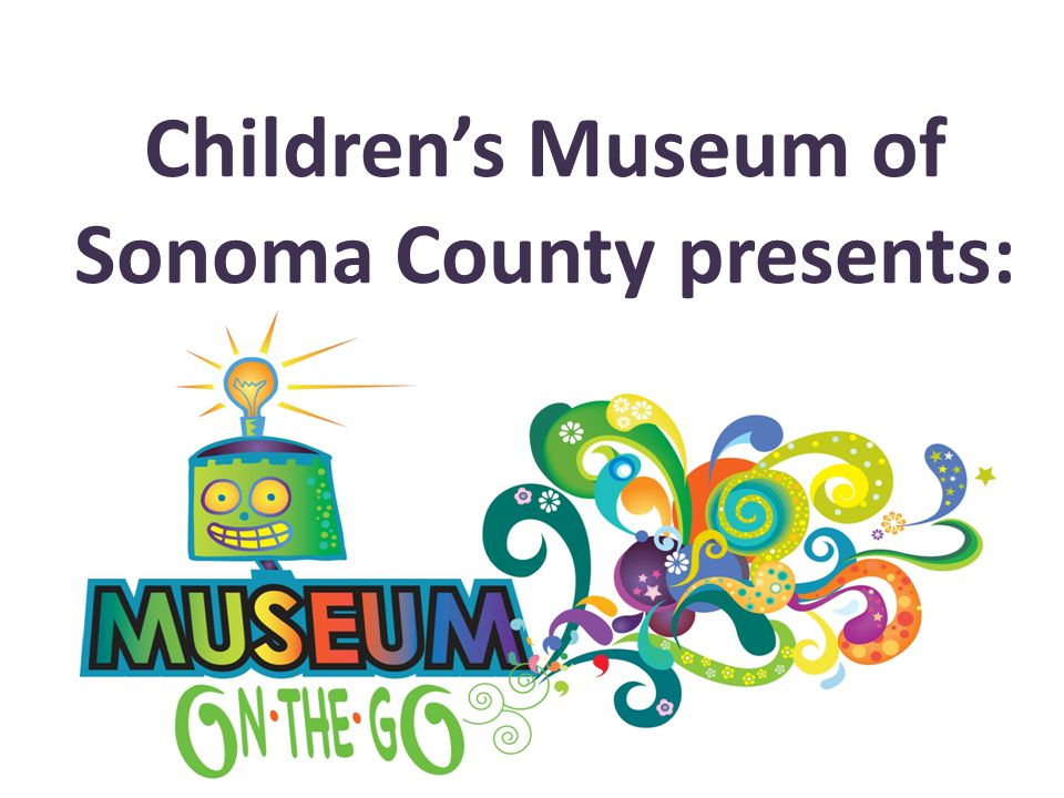 Children's Museum of Sonoma County presents:
