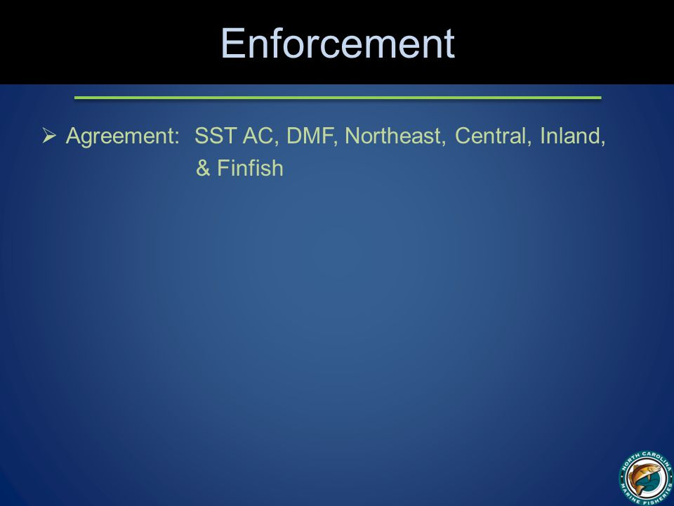Enforcement  Agreement: SST AC, DMF, Northeast, Central, Inland, & Finfish