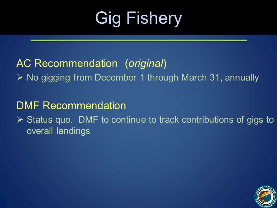 Gig Fishery AC Recommendation (original)  No gigging from December 1 through March 31, annually DMF Recommendation  Status quo.
