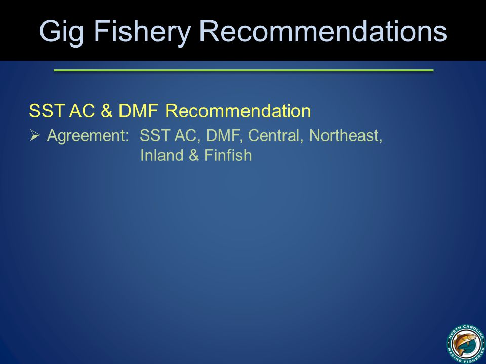 Gig Fishery Recommendations SST AC & DMF Recommendation  Agreement: SST AC, DMF, Central, Northeast, Inland & Finfish