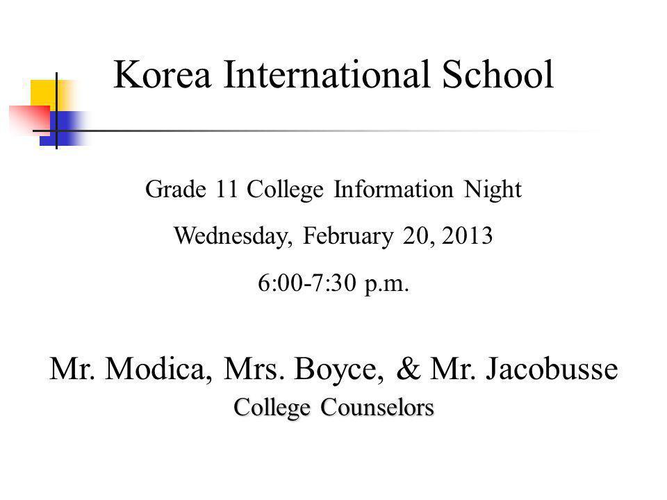Korea International School Grade 11 College Information Night Wednesday, February 20, 2013 6:00-7:30 p.m.