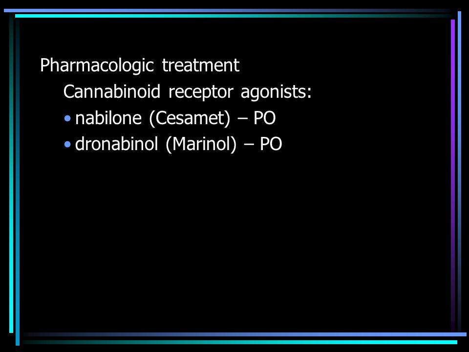 Pharmacologic treatment Cannabinoid receptor agonists: nabilone (Cesamet) – PO dronabinol (Marinol) – PO