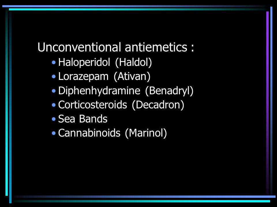 Unconventional antiemetics : Haloperidol (Haldol) Lorazepam (Ativan) Diphenhydramine (Benadryl) Corticosteroids (Decadron) Sea Bands Cannabinoids (Mar
