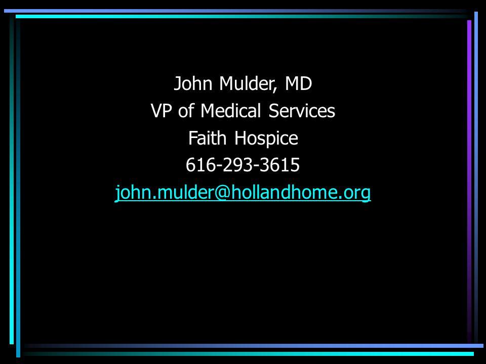 John Mulder, MD VP of Medical Services Faith Hospice 616-293-3615 john.mulder@hollandhome.org